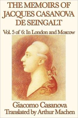 The Memoirs of Jacques Casanova de Seingalt Vol. 5 in London and Moscow