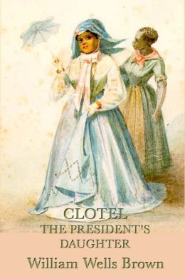 Clotel -Or- The President's Daughter