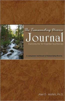 The Transcending Divorce Journal: Exploring the Ten Essential Touchstones
