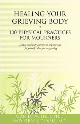 Healing Your Grieving Body: 100 Physical Practices for Mourners