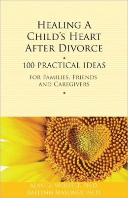 Healing a Child's Heart After Divorce: 100 Practical Ideas for Families, Friends and Caregivers
