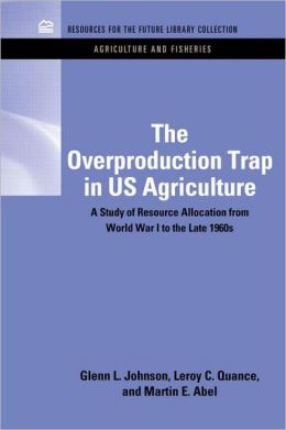 The Overproduction Trap in U.S. Agriculture: A Study of Resource Allocation from World War I to the Late 1960's
