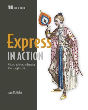 Express in Action: Node applications with Express and its companion tools