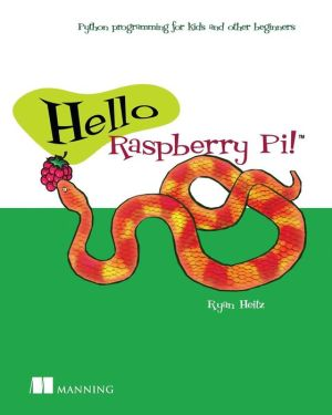 Hello Raspberry Pi!: Python programming for kids and other beginners