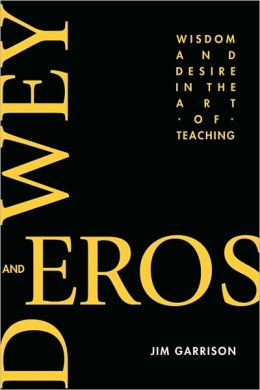 Dewey And Eros Wisdom And Desire In The Art Of Teaching (Pb)