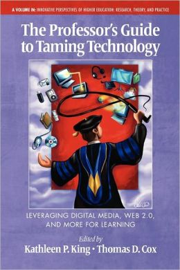 The Professor's Guide To Taming Technology Leveraging Digital Media, Web 2.0