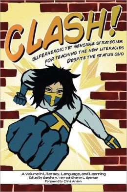 Clash! Superheroic Yet Sensible Strategies For Teaching The New Literacies Despite The Status Quo