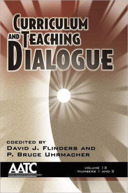 Curriculum And Teaching Dialogue Volume 13, Numbers 1 & 2