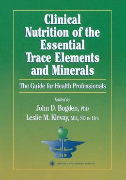 Clinical Nutrition of the Essential Trace Elements and Minerals: The Guide for Health Professionals
