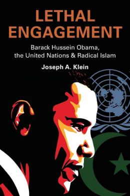Lethal Engagement: Barack Hussein Obama, the United Nations, and Radical Islam