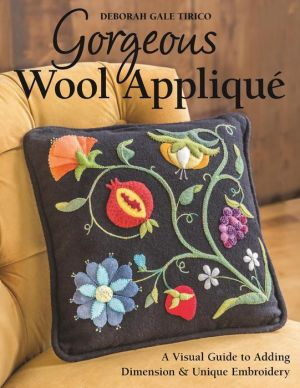 Gorgeous Wool Applique: A Visual Guide to Adding Dimension & Unique Embroidery