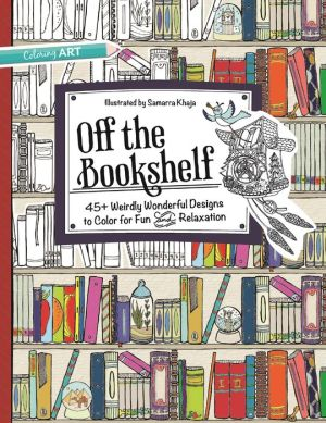 Off the Bookshelf Coloring Book: 45+ Weirdly Wonderful Designs to Color for Fun & Relaxation