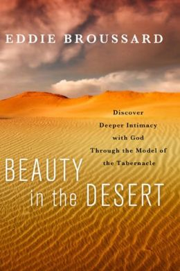 Beauty in the Desert: Discover Deeper Intimacy with God Through the Model of the Tabernacle