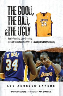 The Good, the Bad, & the Ugly: Los Angeles Lakers: Heart-Pounding, Jaw-Dropping, and Gut-Wrenching Moments from Los Angeles Lakers History