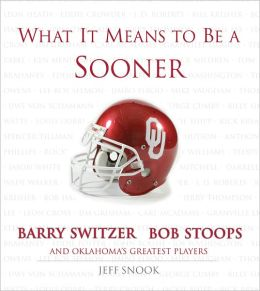 What It Means to Be a Sooner: Barry Switzer, Bob Stoops and Oklahoma's Greatest Players