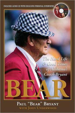 Bear: The Hard Life & Good Times of Alabama's Coach Bryant