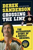 Book Cover Image. Title: Crossing the Line, Author: Derek Sanderson