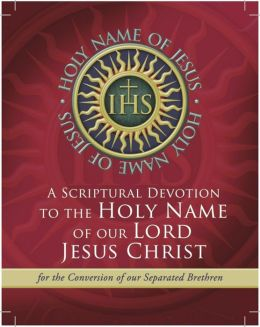 A Scriptural Novena to the Holy Name of Our Lord Jesus Christ: For the Conversion of Our Separated Brethren