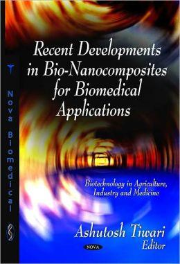 Recent Developments in Bio-Nanocomposites for Biomedical Applications