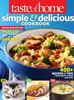 Taste of Home Simple & Delicious Cookbook All-New Edition!: 385 Recipes & Tips from Families Just Like Yours