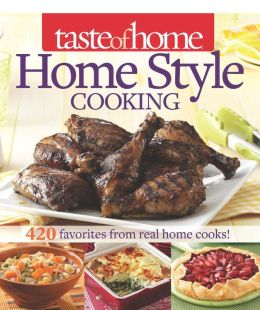 Taste of Home Home Style Cooking: 420 Favorites from Real Home Cooks!
