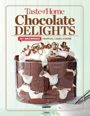 Taste of Home Chocolate Delights: 201 brownies, truffles, cakes and more