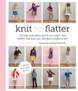 Book Cover Image. Title: Knit to Flatter:  The only instructions you'll ever need to knit sweaters that make you look good and feel great!, Author: Amy Herzog