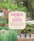 Book Cover Image. Title: Handmade for the Garden:  75 Ingenious Ways to Enhance Your Outdoor Space with DIY Tools, Pots, Supports, Embellishments, and More, Author: Susan Guagliumi