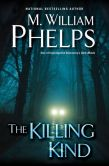 Book Cover Image. Title: The Killing Kind, Author: M. William Phelps