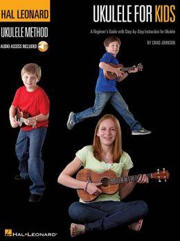 Ukulele for Kids - The Hal Leonard Ukulele Method: A Beginner's Guide with Step-by-Step Instruction for Ukulele