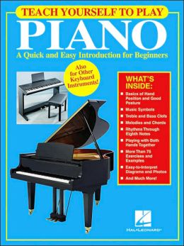 TEACH YOURSELF TO PLAY PIANO A QUICK & EASY INTRODUCTION FOR BEGINNERS