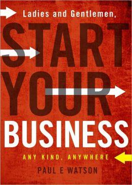 Ladies and Gentlemen, Start Your Business
