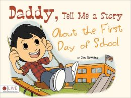 Daddy, Tell Me a Story About the First Day of School
