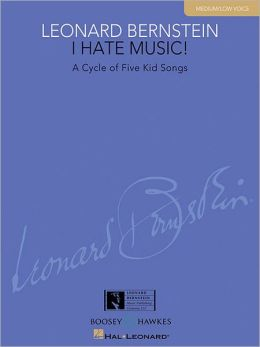 I Hate Music!: A Cycle of Five Kid Songs Medium/Low Voice