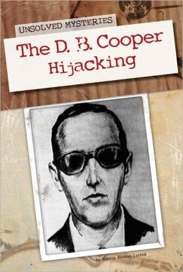 The D. B. Cooper Hijacking (Unsolved Mysteries Series)