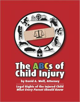 The ABCs of Child Injury - Legal Rights of the Injured Child - What Every Parent Should Know