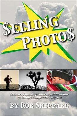 Selling Photos: Secrets of selling photos to publications in today's competitive market