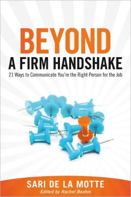 Beyond a Firm Handshake: 21 Ways to Communicate You're the Right Person for the Job