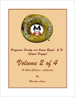 Volume 2 of 4, Professor Frisky von Onion Bagel, S.D. (Super Doggy) of 12 ebook Children's Collection: One Day, One Day; My Little Red Car; and Matriculation Parade