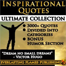 INSPIRATIONAL QUOTES - Motivational Quotes - ULTIMATE COLLECTION - 3000+ Quotes - PLUS BONUS SPECIAL HUMOR SECTION: 3000+ Quotations & Sayings for women, men, teenagers and everyone with a easy Table of Contents