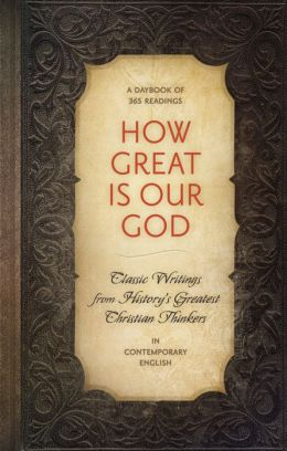 How Great Is Our God: Classic Writings from History's Greatest Christian Thinkers in Contemporary English