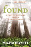 Book Cover Image. Title: Found:  A Story of Questions, Grace, and Everyday Prayer, Author: Micha Boyett
