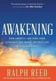Book Cover Image. Title: Awakening:  How America Can Turn from Economic and Moral Destruction Back to Greatness, Author: Ralph Reed (2)