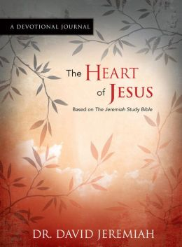 The Heart of Jesus A Devotional Journal: Based on The Jeremiah Study Bible