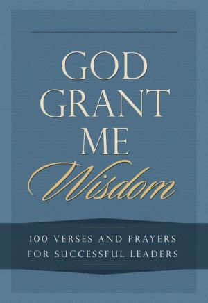 God Grant Me Wisdom: 100 Verses and Prayers for Successful Leaders