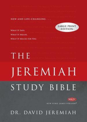 The Jeremiah Study Bible Large Print Edition: What It Says. What It Means. What It Means For You.