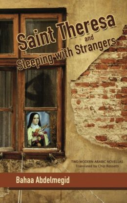 Saint Theresa and Sleeping with Strangers: Two Modern Arabic Novellas