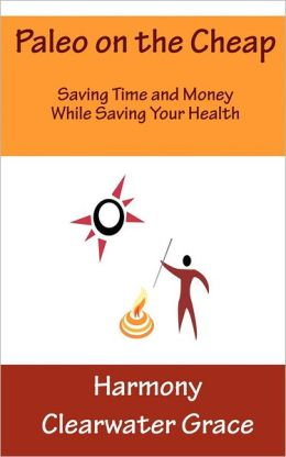 Paleo on the Cheap: Saving Time and Money While Saving Your Health