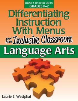 Differentiating Instruction with Menus for the Inclusive Classroom: Language Arts (Grades K-2)