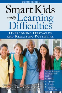 Smart Kids with Learning Difficulties, 2E: Overcoming Obstacles and Realizing Potential